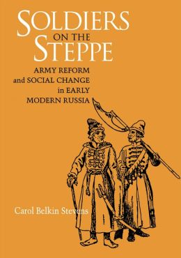 Soldiers On The Steppe: Army Reform And Social Change In Early Modern Russia