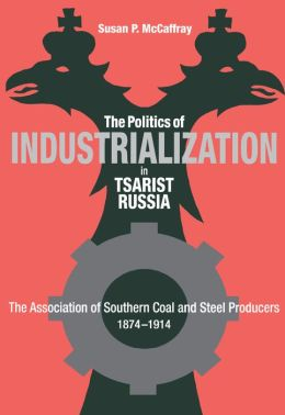 Politics Of Industrialization: The Association Of Southern Coal And Steel Producers, 1874-1914
