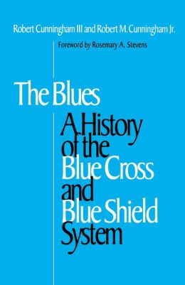 The Blues: A History of the Blue Cross and Blue Shield System