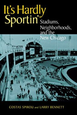 It's Hardly Sportin': Stadiums, Neighborhoods, and the New Chicago