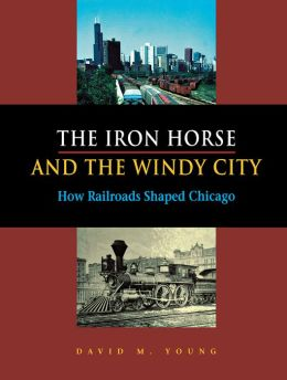 The Iron Horse and the Windy City: How Railroads Shaped Chicago