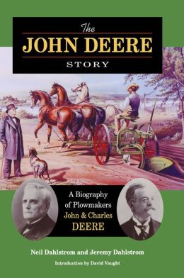 The John Deere Story: A Biography of Plowmakers John and Charles Deere