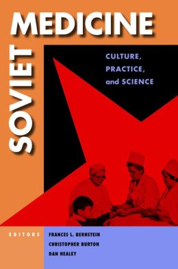 Soviet Medicine: Culture, Practice, and Science
