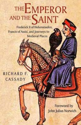 The Emperor and the Saint: Frederick II of Hohenstaufen, Francis of Assisi, and Journeys to Medieval Places