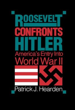 Roosevelt Confronts Hitler: America'S Entry Into World War Ii