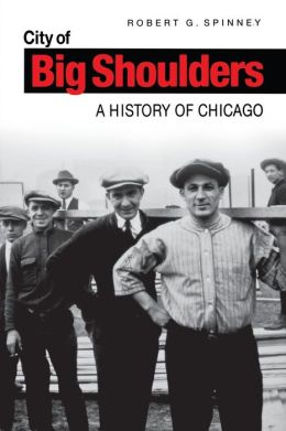 City of Big Shoulders City of Big Shoulders City of Big Shoulders: A History of Chicago a History of Chicago a History of Chicago