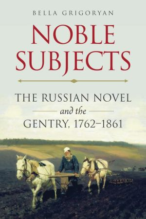 Noble Subjects: The Russian Novel and the Gentry, 1762-1861