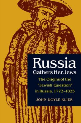 Russia Gathers Her Jews: The Origins Of The Jewish Question In Russia, 1772-1825