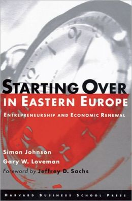 Starting Over in Eastern Europe: Entrepreneurship and Economic Renewal