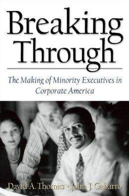 Breaking Through; The Making of Minority Executives in Corporate America