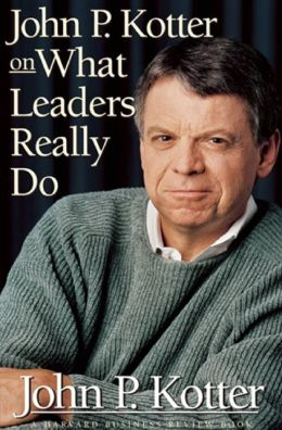 John P. Kotter on What Leaders Really Do: A Harvard Business Review Book