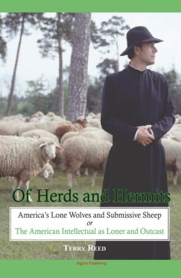 Of Herds and Hermits: America's Lone Wolves and Submissive Sheep - The American Intellectual as Loner and Outcast