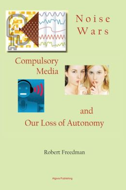 Noise Wars - Compulsory Media and Our Loss of Autonomy