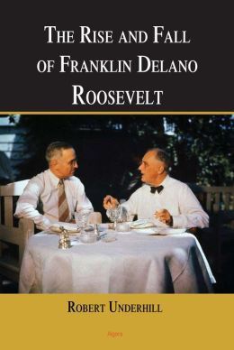 The Rise and Fall of Franklin Delano Roosevelt