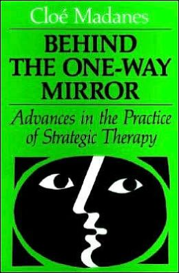 Behind the One-Way Mirror: Advances in the Practice of Strategic Therapy