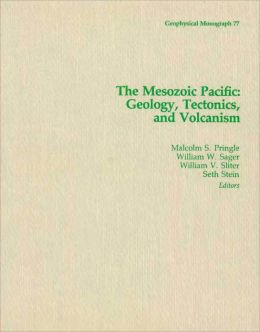 The Mesozoic Pacific: Geology, Tectonics, and Volcanism: A Volume in Memory of Sy Schlanger