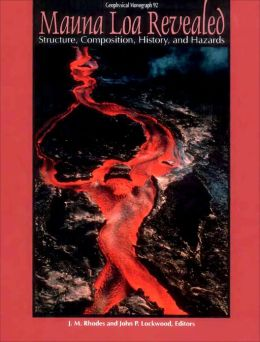 Mauna Loa Revealed: Structure, Composition, History, and Hazards
