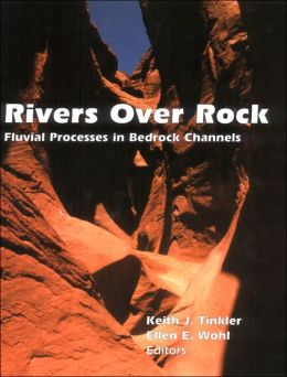 Rivers over Rock: Fluvial Processes in Bedrock Channels (Geophysical Monograph Series #107)