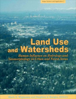 Land Use and Watersheds: Human Influence on Hydrology and Geomorphology in Urban and Forest Areas