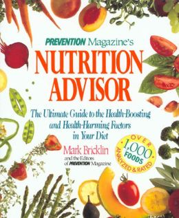 Prevention Magazine's Nutrition Advisor: The Ultimate Guide to the Health-Boosting and Health-Harming Factors in Your Diet