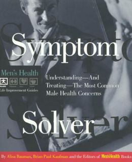 Symptom Solver: Understanding--and Treating--the Most Common Male Health Concerns