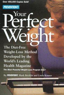 Prevention's Your Perfect Weight; Diet-Free Weight Loss Method Developed by the World's Leading Health Magazine