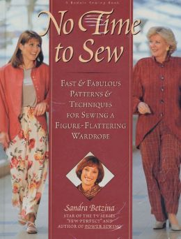 No Time to Sew: Fast and Fabulous Patterns and Techniques for Sewing a Figure-Flattering Wardrobe