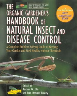 Natural Insect and Disease Control: A Complete Problem-Solving Guide to Keeping Your Garden and Yard