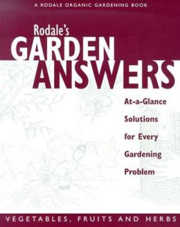 Rodale's Garden Answers: At A Glance Solutions for Every Gardening Problem