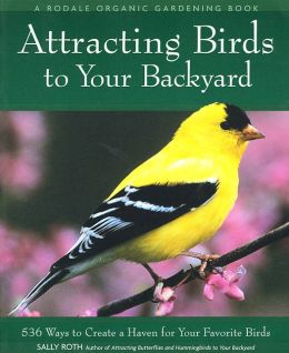 Attracting Birds to Your Backyard: 536 Ways to Create a Haven for your Favorite Birds
