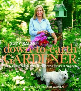 Down-to-Earth Gardener: Let Nature Guide You to Success in Your Garden