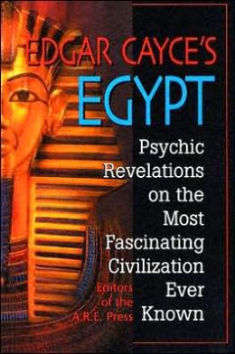 Edgar Cayce's Egypt: Psychic Revelations on the Most Fascinating Civilisation Ever Known