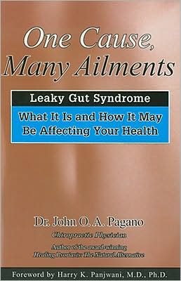One Cause-- Many Ailments: The Leaky Gut Syndrome: What It Is and How It May Be Affecting Your Health