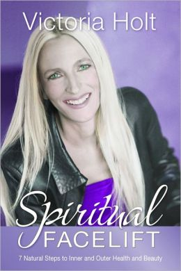 Spiritual Facelift: 7 Natural Steps to Inner and Outer Beauty