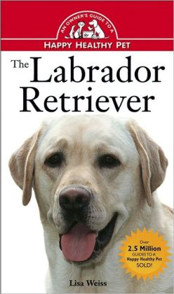Labrador Retriever: An Owner's Guide to a Happy Healthy Pet