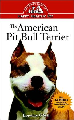 The American Pit Bull Terrier: An Owner's Guide to a Happy Healthy Pet