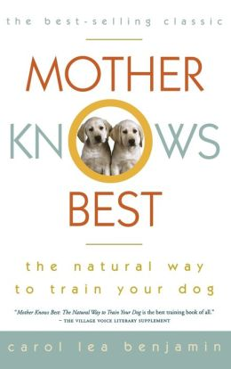 Mother Knows Best: The Natural Way to Train Your Dog