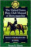 The United States Pony Club Manual of Horsemanship: Basics for Beginners