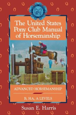 United States Pony Club Manual of Horsemanship: Advanced Horsemanship B/HA/A Levels