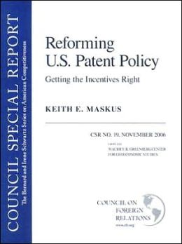 Reforming U. S. Patent Policy: Getting the Incentives Right: Council Special Report #19