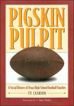 Pigskin Pulpit: A Social History of Texas High School Football Coaches