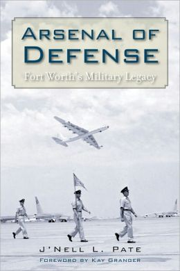 Arsenal of Defense: Fort Worth's Military Legacy