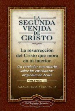 La Segunda Venida de Cristo (Vol. II) (the Second Coming of Christ, Vol. II - Spanish Version): La Resurrecion del Cristo Que Mora En Tu Interior