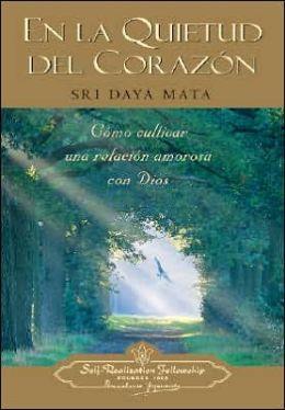 En la Quietud Del Corazon: Como Cultivar Una Relacion Amorosa Con Dios
