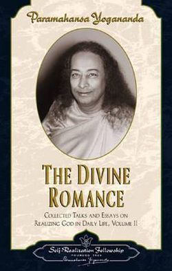 Divine Romance: Collected Talks and Essays on Realizing God in Daily Life Volume 2