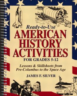 Ready-to-Use American History Activities for Grades 5-12: Lessons and Skill Sheets from Pre-Columbus to the Space Age