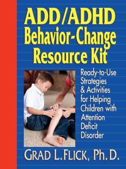 ADD/ADHD Behavior-Change Resource Kit: Ready-to-Use Strategies and Activities for Helping Children with Attention Deficit Disorder