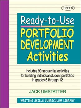 Ready-to-Use Portfolio Development Activities: Unit 6, Includes 90 Sequential Activities for Building Individual Student Portfolios in Grades 6 through 12