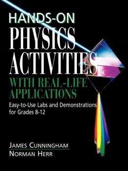 Hands-On Physics Activities with Real-Life Applications: Easy-to-Use Labs and Demonstrations for Grades 8 - 12