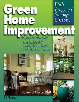 Green Home Improvement : 65 Projects That Will Cut Utility Bills, Protect Your Health, Help the the Environment